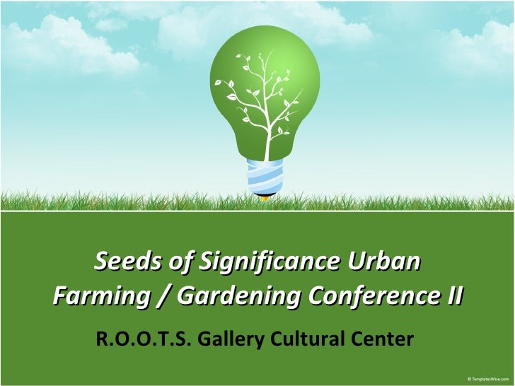 Seeds of Significance Urban Farming / Gardening Conference II R.O.O.T.S. Gallery Cultural Center