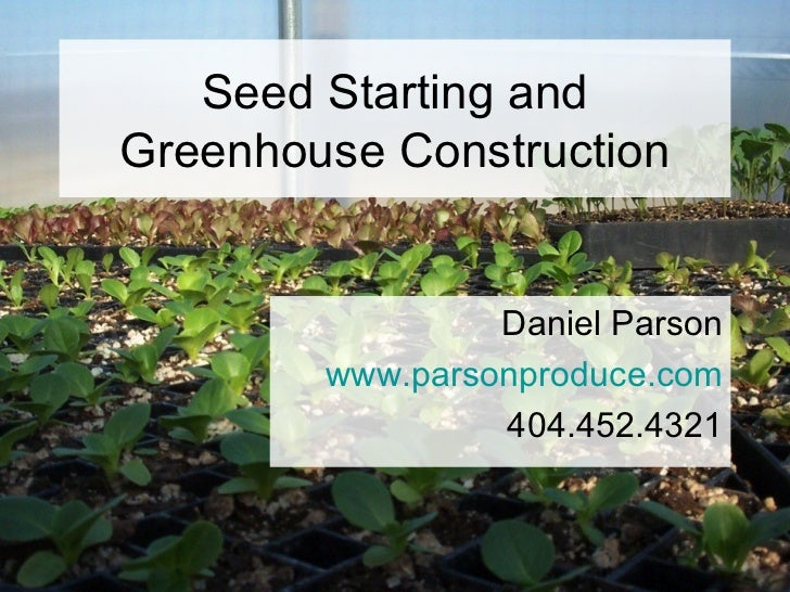 Seed Starting andGreenhouse Construction                 Daniel Parson        www.parsonproduce.com                 404.45...