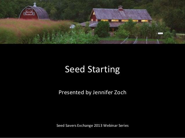 Seed Starting Seed Savers Exchange 2013 Webinar Series Presented by Jennifer Zoch