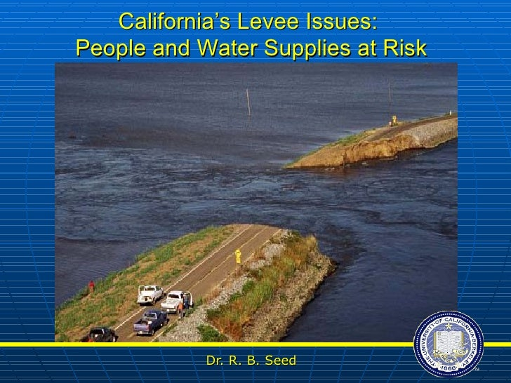 Dr. R. B. Seed California's Levee Issues:  People and Water Supplies at Risk