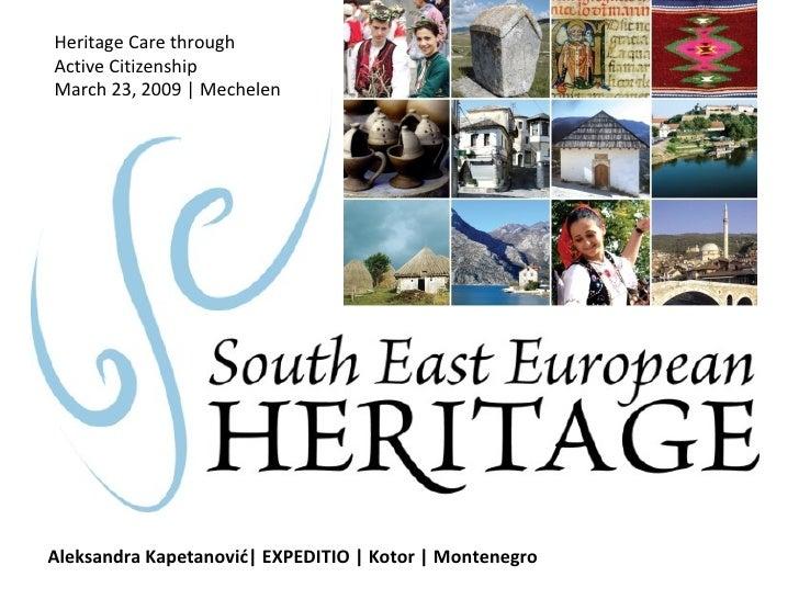Aleksandra Kapetanovi ć |  EXPEDITIO  | Kotor | Montenegro Heritage Care through  Active Citizenship March 23, 2009 | Mech...