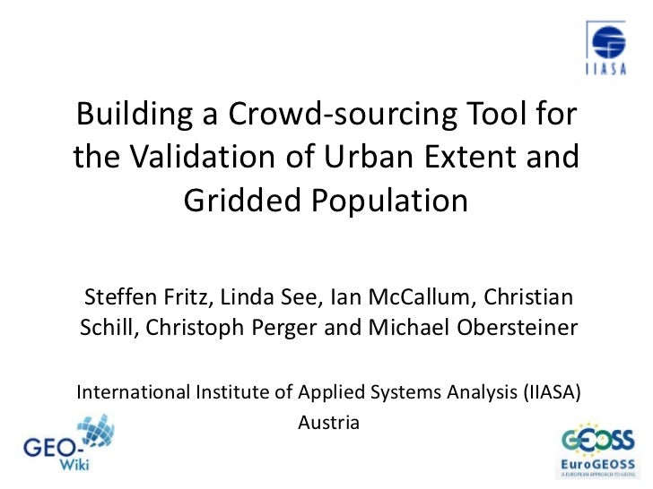 Building a Crowd-sourcing Tool for the Validation of Urban Extent and Gridded Population<br />Steffen Fritz, Linda See, Ia...