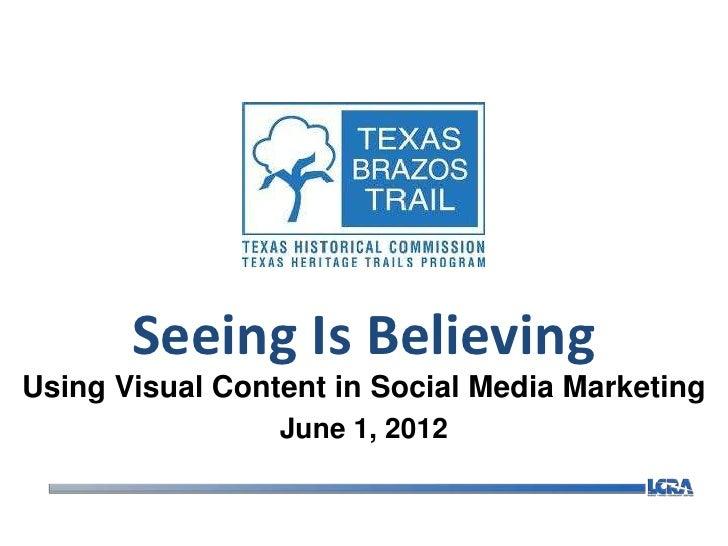 Seeing Is BelievingUsing Visual Content in Social Media Marketing                 June 1, 2012