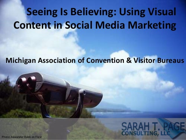 Seeing Is Believing: Using Visual Content in Social Media Marketing Michigan Association of Convention & Visitor Bureaus P...