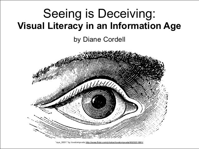 "Seeing is Deceiving: Visual Literacy in an Information Age by Diane Cordell ""eye_0001"" by lovelornpoets http://www.flickr...."