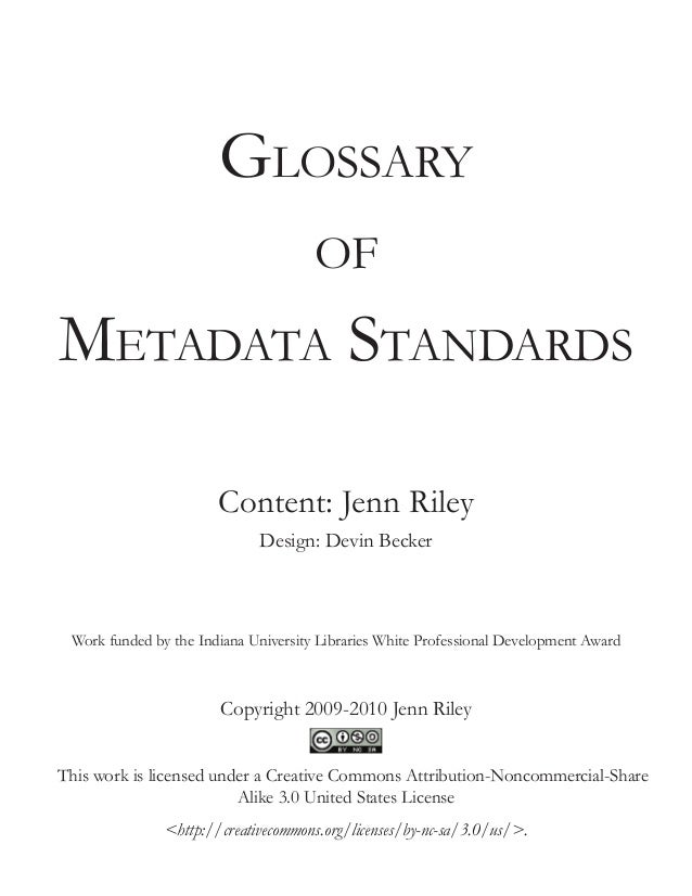 Glossary of  Metadata Standards Content: Jenn Riley Design: Devin Becker  Work funded by the Indiana University Libraries ...