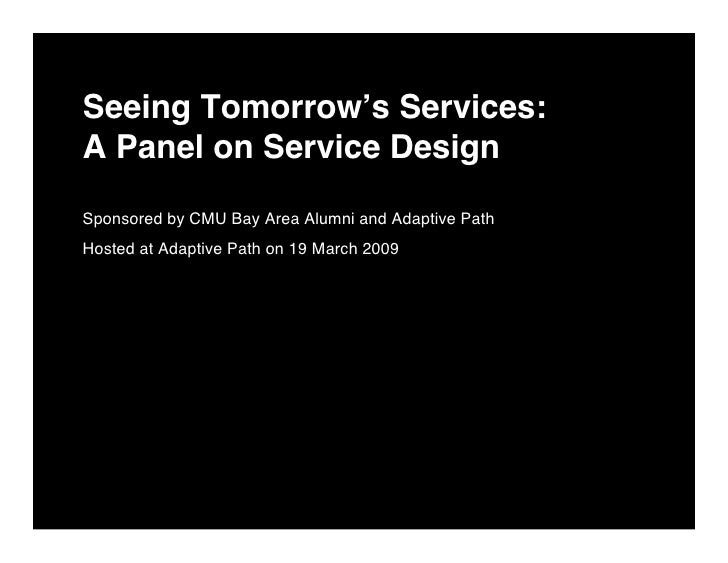 Seeing Tomorrow's Services: A Panel on Service Design  Sponsored by CMU Bay Area Alumni and Adaptive Path Hosted at Adapti...