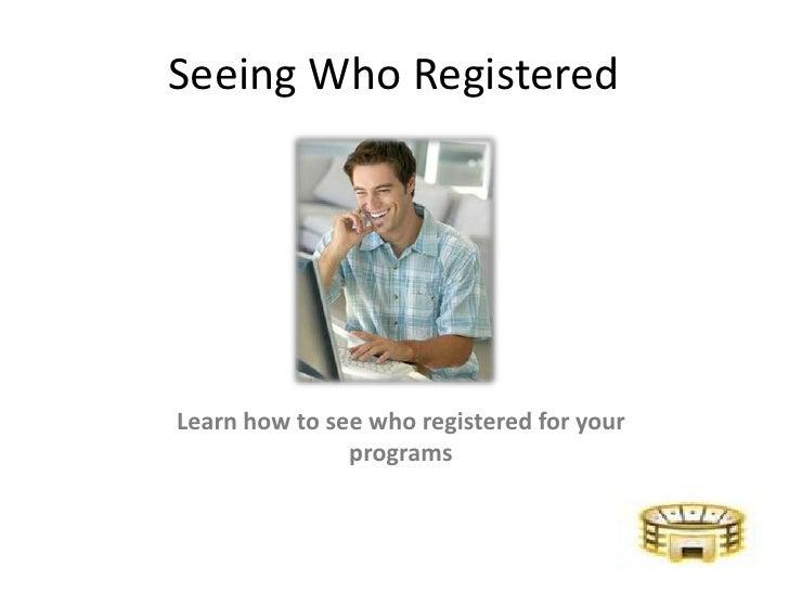 Seeing Who Registered<br />Learn how to see who registered for your programs<br />