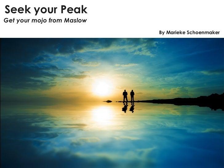 Seek your Peak Get your mojo from Maslow By Marieke Schoenmaker