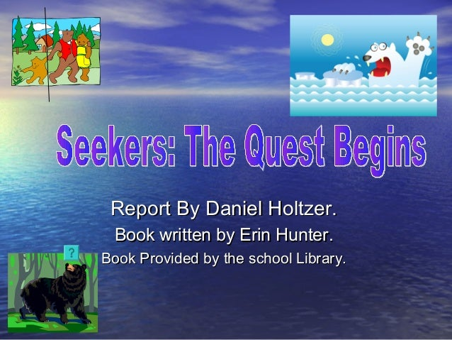 Report By Daniel Holtzer.Report By Daniel Holtzer. Book written by Erin Hunter.Book written by Erin Hunter. Book Provided ...