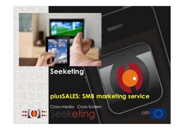 Seeketing  plusSALES: SMB marketing service Cross-media Cross-Screen CDTI
