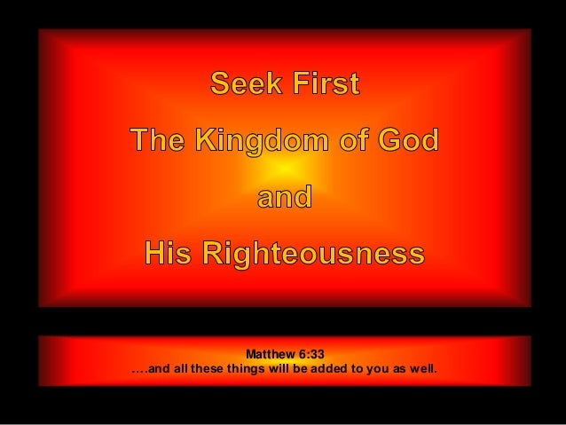 Matthew 6:33….and all these things will be added to you as well.
