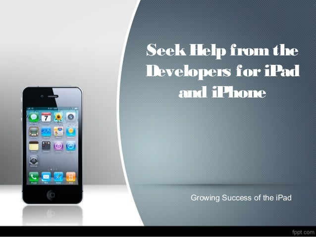 Seek Help from theDevelopers for iPad   and iPhone     Growing Success of the iPad