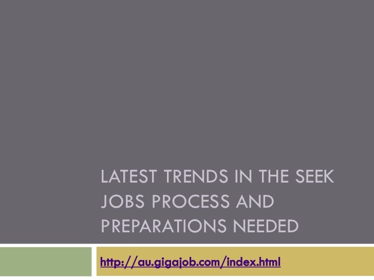 LATEST TRENDS IN THE SEEKJOBS PROCESS ANDPREPARATIONS NEEDEDhttp://au.gigajob.com/index.html