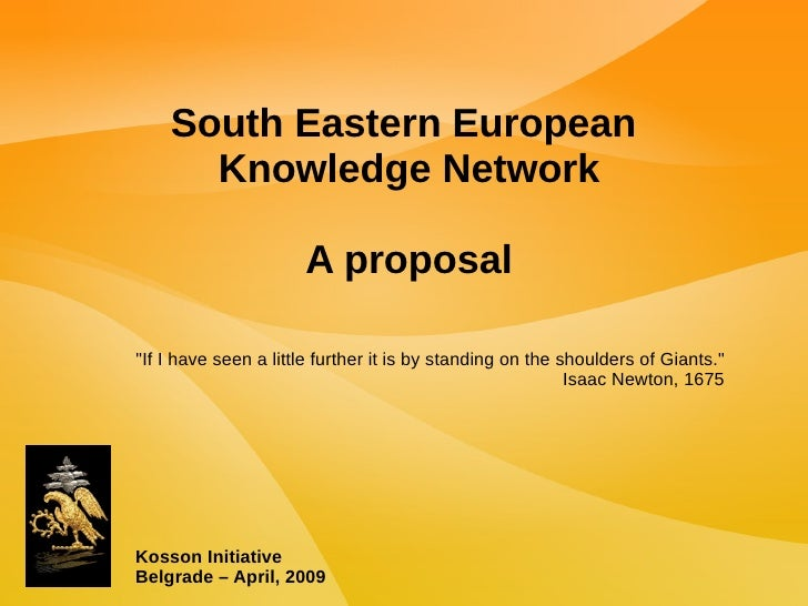 """Kosson Initiative Belgrade – April, 2009 South Eastern European  Knowledge Network A proposal """"If I have seen a littl..."""