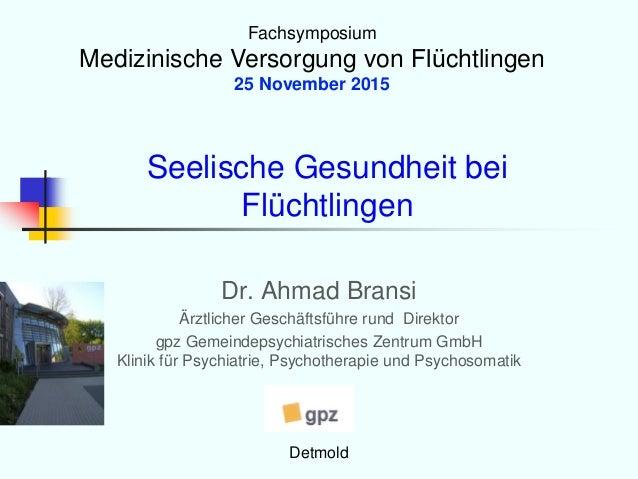 Seelische Gesundheit bei Flüchtlingen Dr. Ahmad Bransi Ärztlicher Geschäftsführe rund Direktor gpz Gemeindepsychiatrisches...