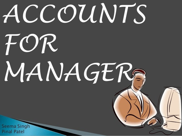 ACCOUNTS FOR MANAGER Seema Singh Pinal Patel
