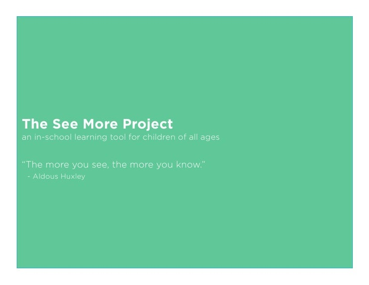 "The See More Projectan in-school learning tool for children of all ages""The more you see, the more you know."" - Aldous Hux..."