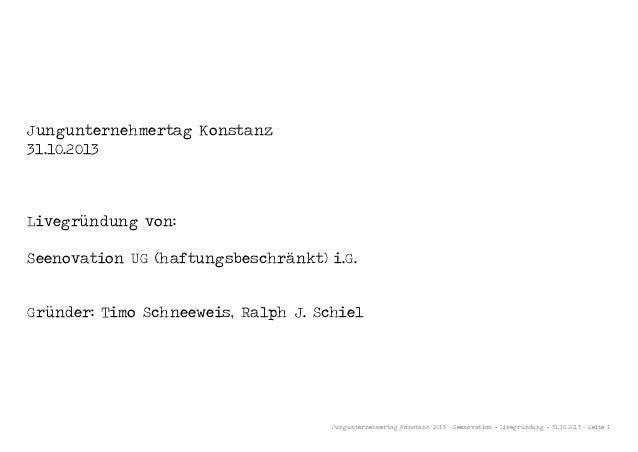 Jungunternehmertag Konstanz 31.10.2013  Livegründung von: Seenovation UG (haftungsbeschränkt) i.G. Gründer: Timo Schneewei...