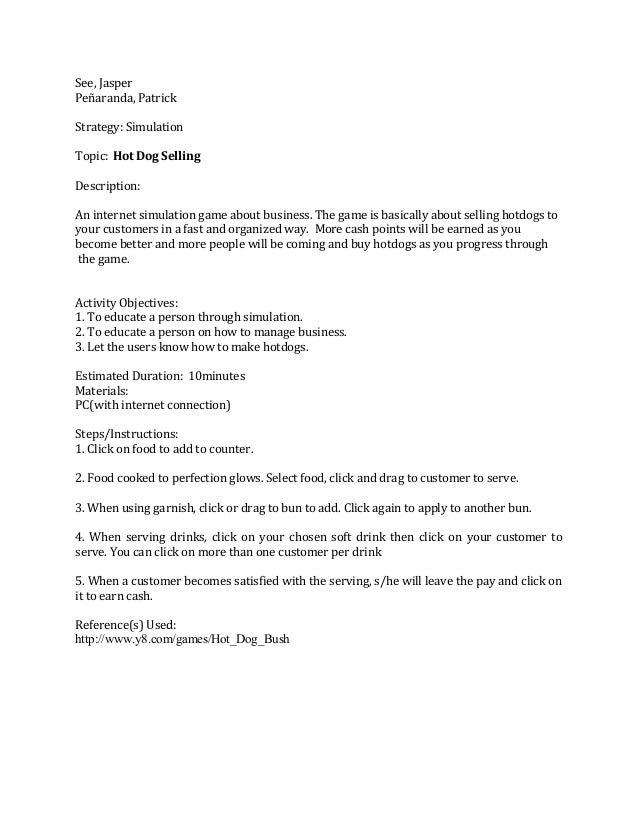 See, Jasper Peñaranda, Patrick Strategy: Simulation Topic: Hot Dog Selling Description: An internet simulation game about ...