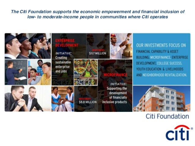 The Citi Foundation supports the economic empowerment and financial inclusion of        low- to moderate-income people in ...