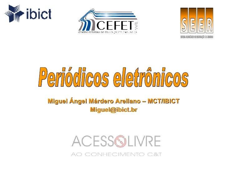 Miguel Ángel Márdero Arellano – MCT/IBICT [email_address] Periódicos eletrônicos