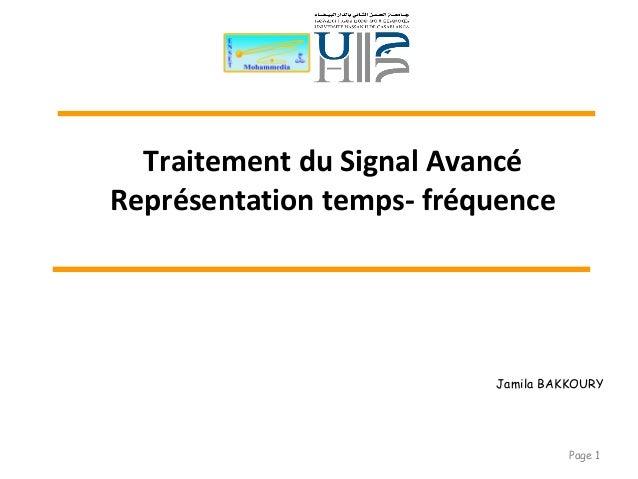 Page 1 Traitement du Signal Avancé Représentation temps- fréquence Jamila BAKKOURY