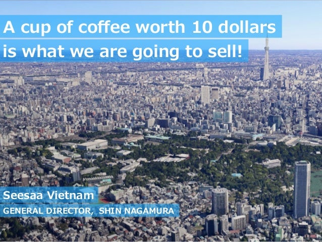 A cup of coffee worth 10 dollars is what we are going to sell!