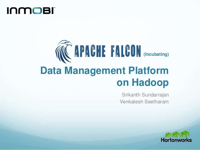 Falcon - Data Management Platform on Hadoop (Beyond ETL)