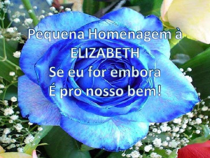 Se Eu For Embora é Pro Nosso Bem! Elizabeth