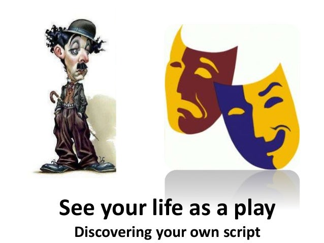 See your life as a play Discovering your own script