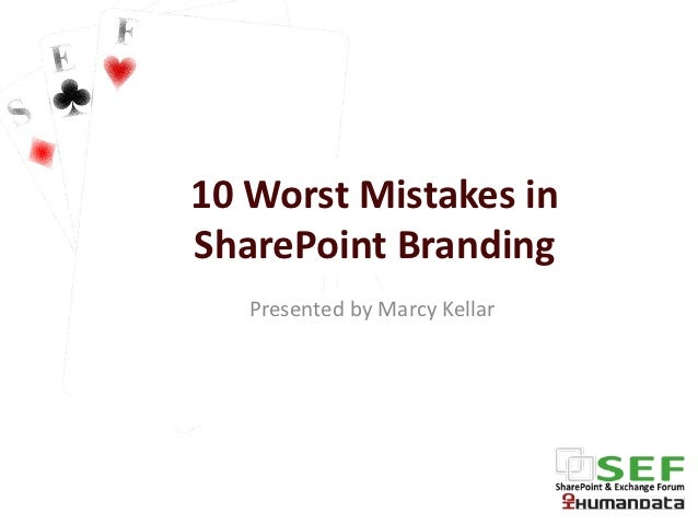 10 Worst Mistakes inSharePoint Branding   Presented by Marcy Kellar