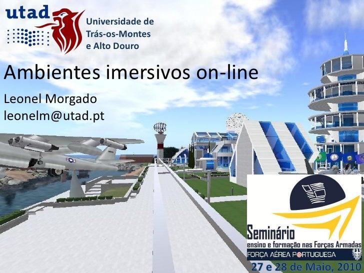 Universidade de             Trás-os-Montes             e Alto Douro  Ambientes imersivos on-line Leonel Morgado leonelm@ut...