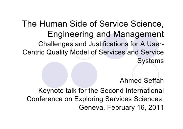 The Human Side of Service Science,     Engineering and Management    Challenges and Justifications for A User-Centric Qual...