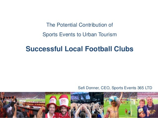 The Potential Contribution ofSports Events to Urban TourismSuccessful Local Football ClubsSefi Donner, CEO, Sports Events ...