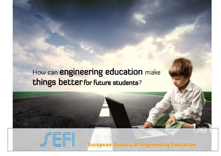 How can engineering    education make     things better for future students?•10.1.2012                                   ...