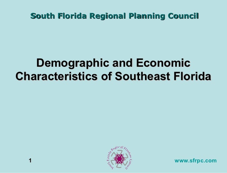 South Florida Regional Planning Council   Demographic and EconomicCharacteristics of Southeast Florida  1                 ...