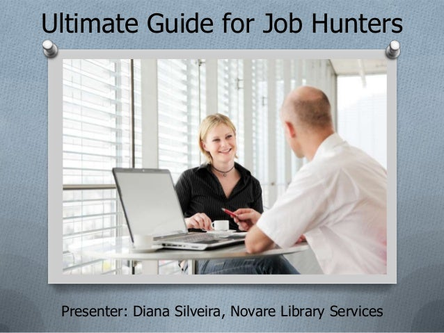 Ultimate Guide for Job Hunters Presenter: Diana Silveira, Novare Library Services