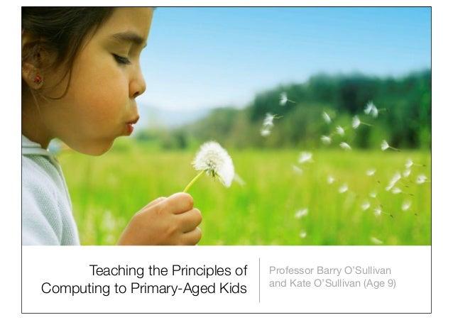 Teaching the Principles of   Professor Barry O'Sullivan                                  and Kate O'Sullivan (Age 9)Comput...