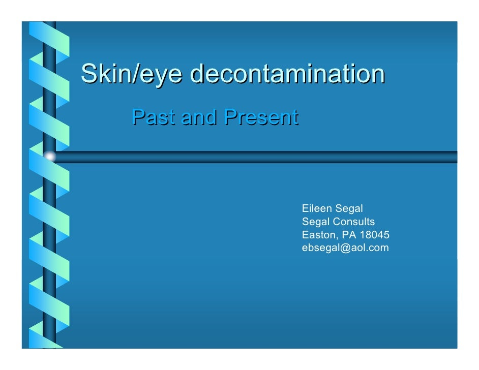 Skin/eye decontamination    Past and Present                          Eileen Segal                       Segal Consults   ...