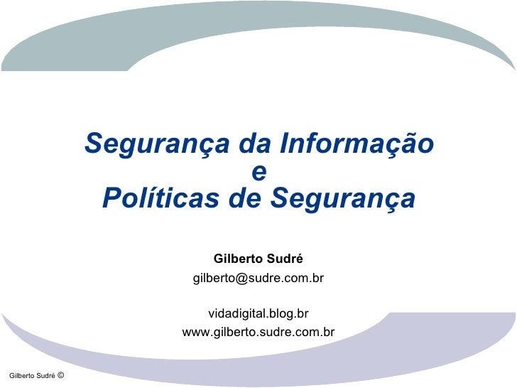 Segurança da Informação                                  e                       Políticas de Segurança                   ...