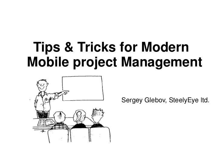 Tips & Tricks for ModernMobile project Management             Sergey Glebov, SteelyEye ltd.