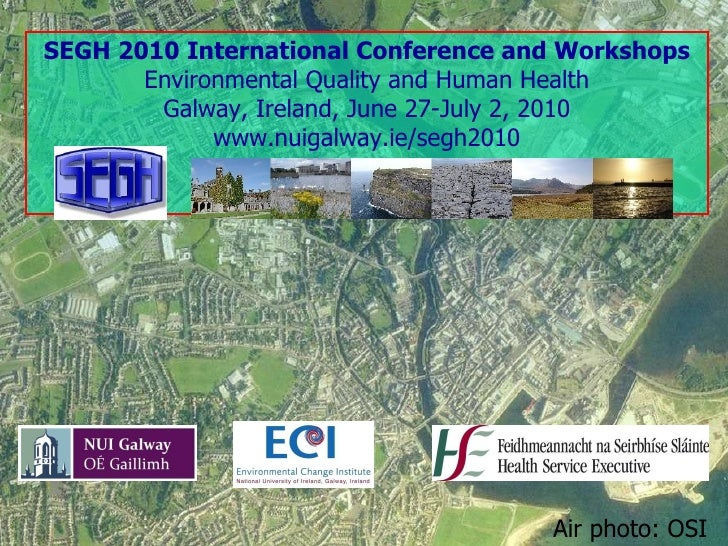 SEGH 2010 International Conference and Workshops Environmental Quality and Human Health Galway, Ireland, June 27-July 2, 2...
