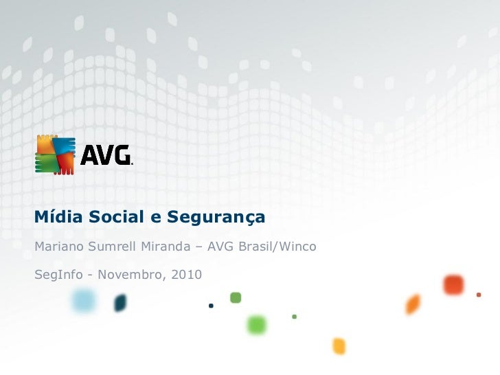 Mídia Social e SegurançaMariano Sumrell Miranda – AVG Brasil/WincoSegInfo - Novembro, 2010