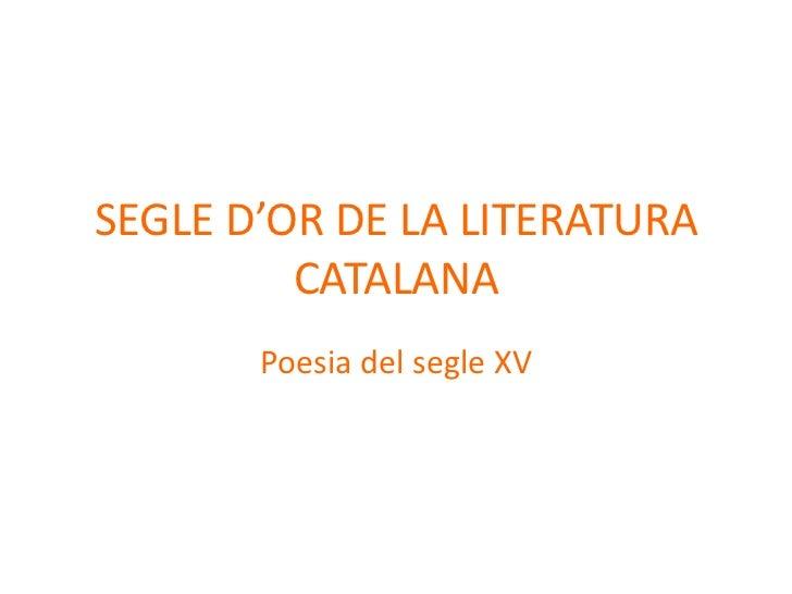 SEGLE D'OR DE LA LITERATURA         CATALANA       Poesia del segle XV