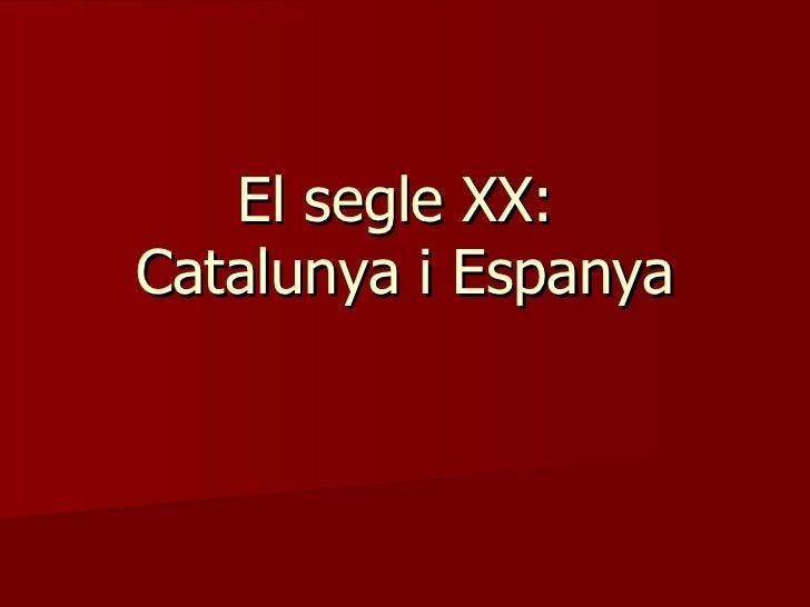 El segle XX:  Catalunya i Espanya