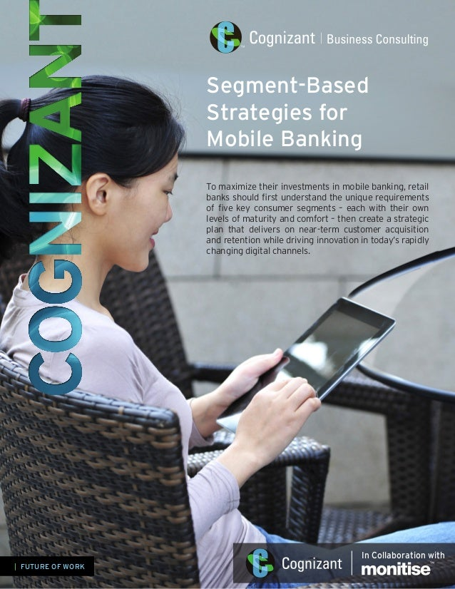 Segment-Based Strategies for Mobile Banking To maximize their investments in mobile banking, retail banks should first und...