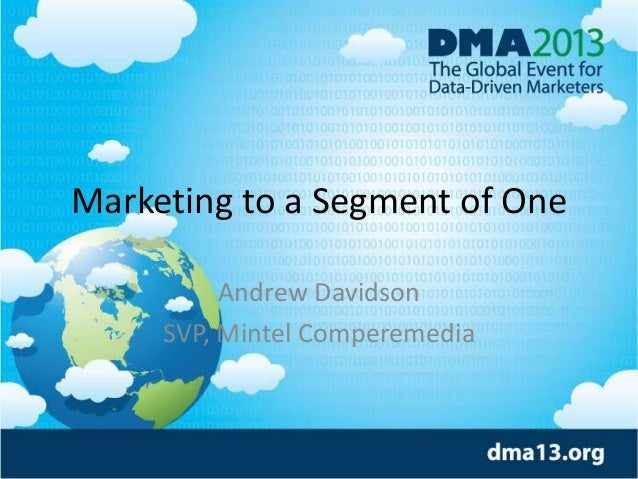 Marketing to a Segment of One Andrew Davidson SVP, Mintel Comperemedia