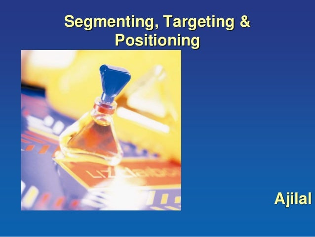 segmenting targeting and positioning Segmentation, targeting and positioning this essay will illustrate the extent to which effective marketing must incorporate segmentation, targeting and positioning.