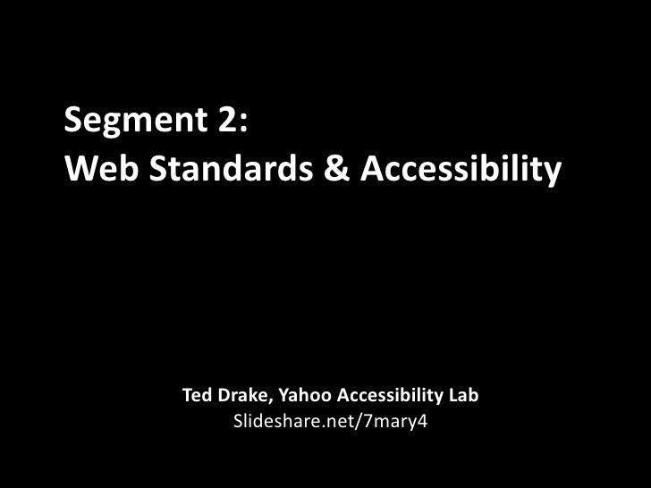 Segment2:WebStandards&Accessibility      TedDrake,YahooAccessibilityLab           Slideshare.net/7mary4